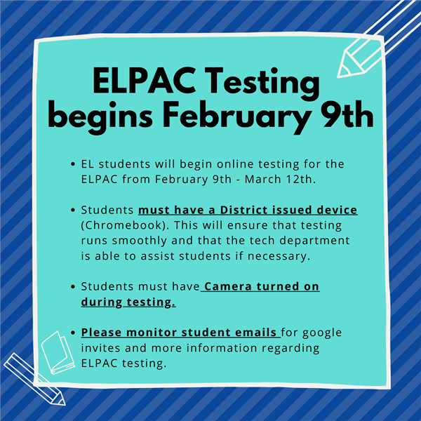ELPAC Testing will be conducted virtually from Tuesday, February 9th - March 12th.      /     Las pruebas de ELPAC se llevarán a cabo virtualmente del martes 9 de febrero al 12 de marzo.